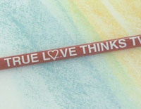 TRUE LOVE THINKS TWICE- Pencil