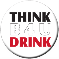 """THINK B4U DRINK""  Awareness Button"