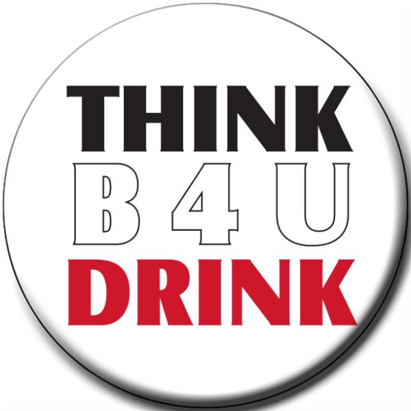 """THINK B4U DRINK""  Awareness Button"