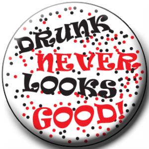 """""""DRUNK NEVER LOOKS GOOD!"""" Awareness Button"""