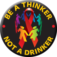 """BE A THINKER NOT A DRINKER""  Awareness Button"
