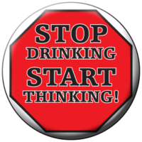 """STOP DRINKING - START THINKING!""  Awareness Button"