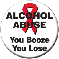 """ALCOHOL ABUSE-YOU BOOZE YOU LOSE""  Awareness Button"