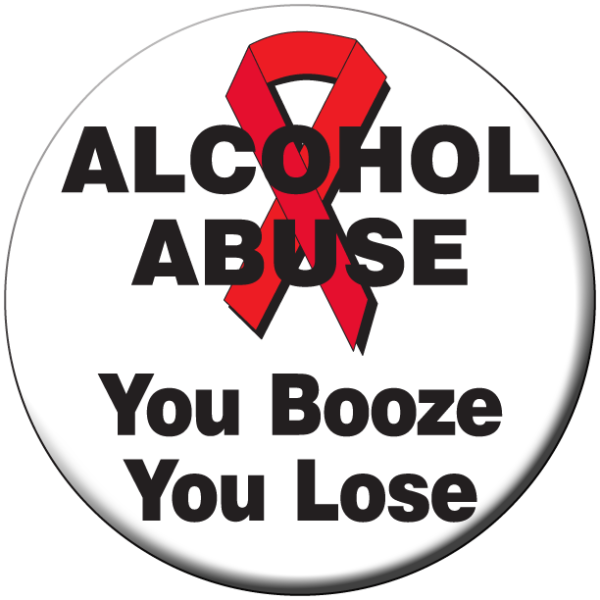 """""""ALCOHOL ABUSE-YOU BOOZE YOU LOSE""""  Awareness Button"""