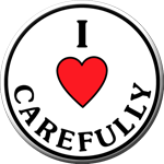 "The ""I LOVE CAREFULLY"" 1- 1/2"" Button"