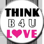 """THINK B4U LOVE 3"""" Button w/o condom"""