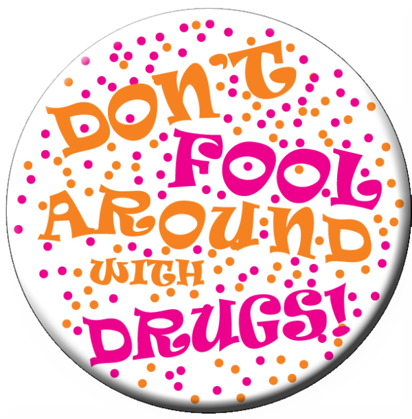 """""""DON'T FOOL AROUND WITH DRUGS!"""" - Button"""